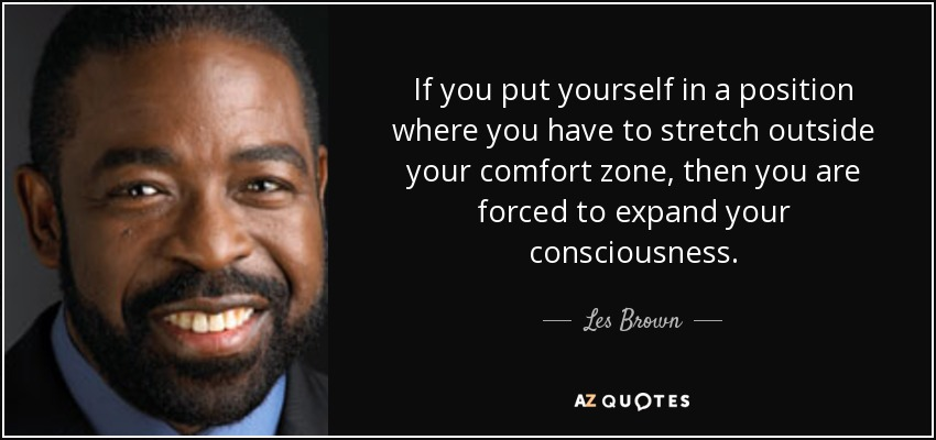 quote-if-you-put-yourself-in-a-position-where-you-have-to-stretch-outside-your-comfort-zone-les-brown-3-83-47.jpg
